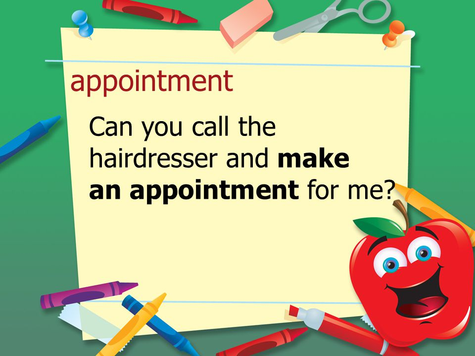 appointment Can you call the hairdresser and make an appointment for me?