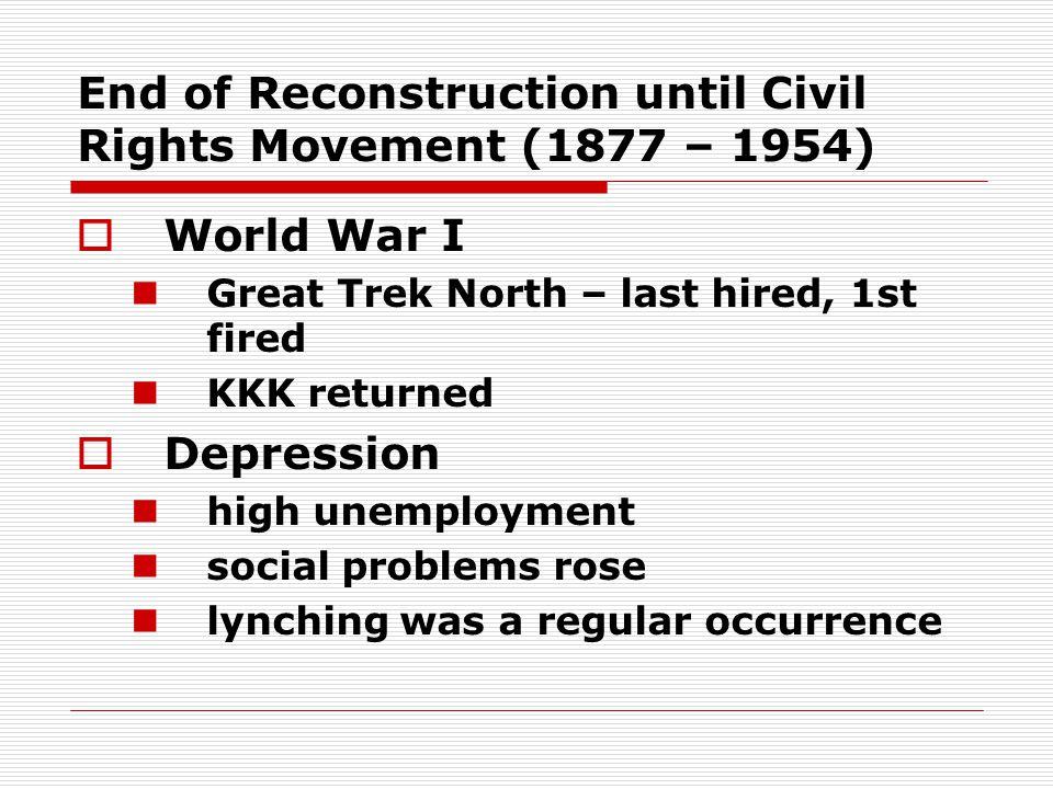End of Reconstruction until Civil Rights Movement (1877 – 1954) WWorld War I Great Trek North – last hired, 1st fired KKK returned DDepression hig