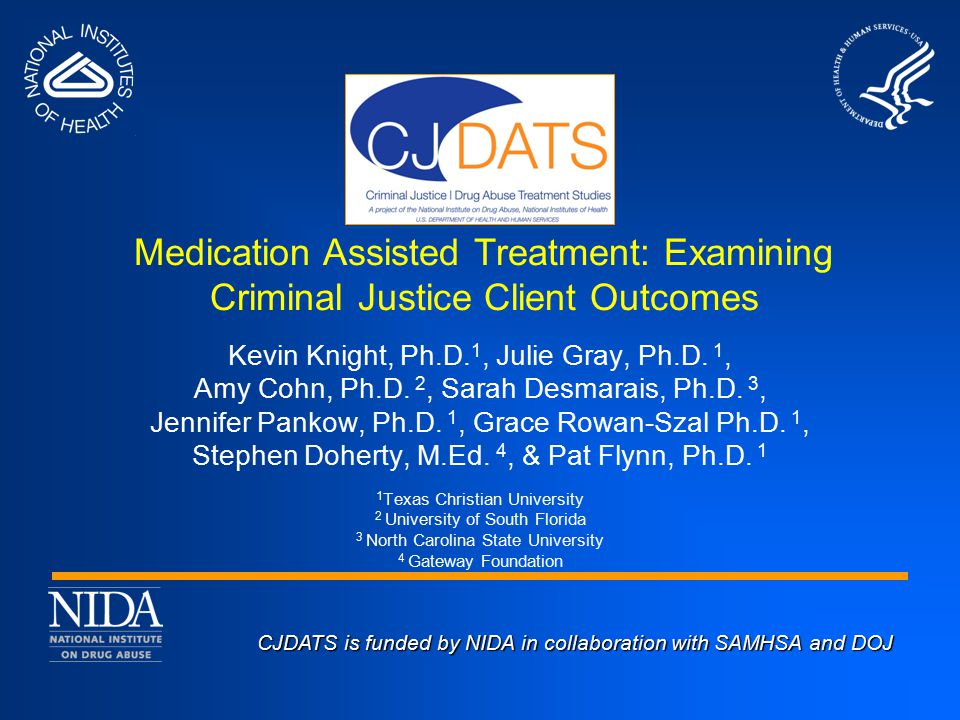 CJDATS is funded by NIDA in collaboration with SAMHSA and DOJ CJDATS is funded by NIDA in collaboration with SAMHSA and DOJ Medication Assisted Treatm
