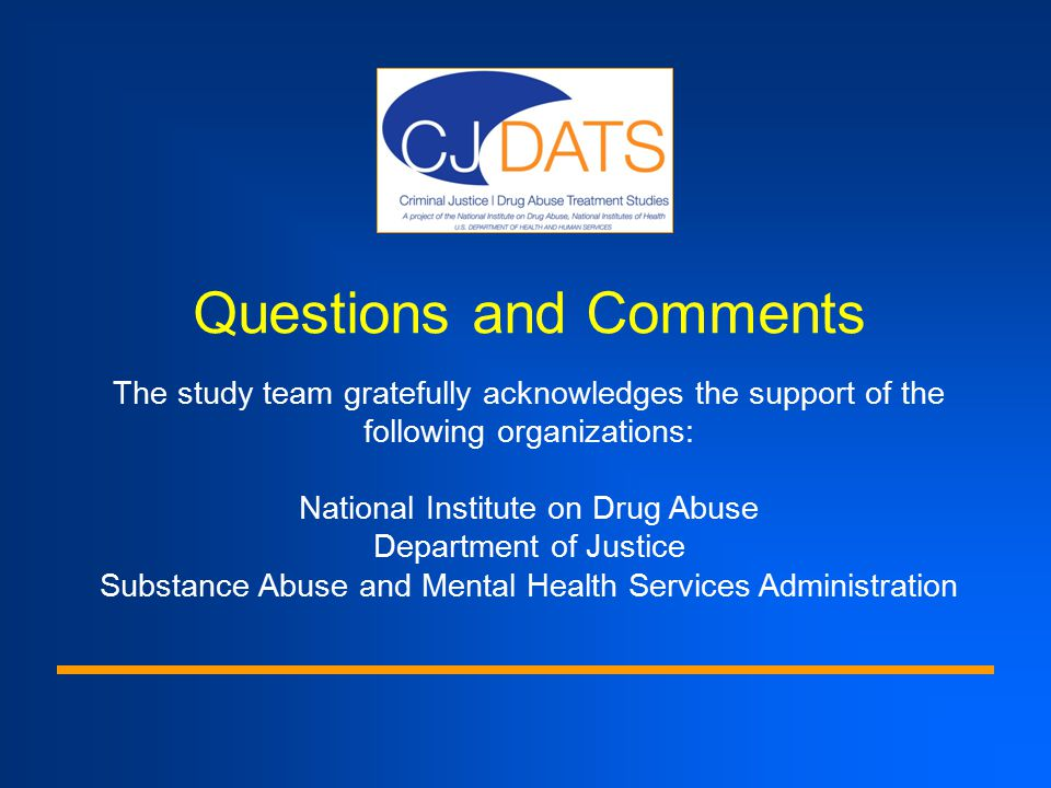 Questions and Comments The study team gratefully acknowledges the support of the following organizations: National Institute on Drug Abuse Department