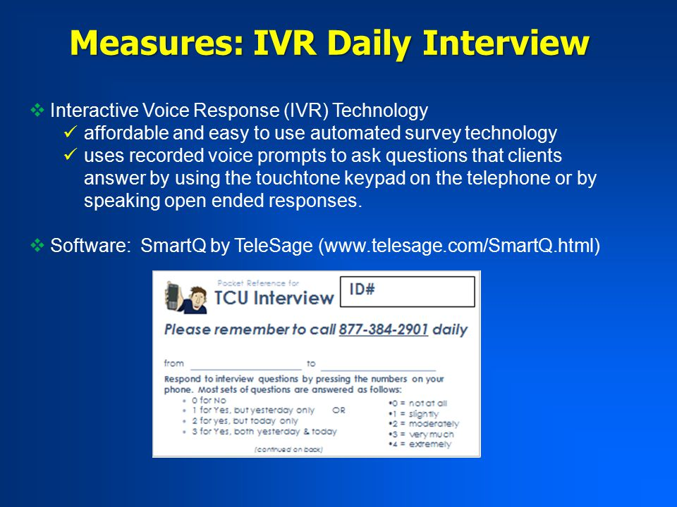  Interactive Voice Response (IVR) Technology affordable and easy to use automated survey technology uses recorded voice prompts to ask questions that clients answer by using the touchtone keypad on the telephone or by speaking open ended responses.