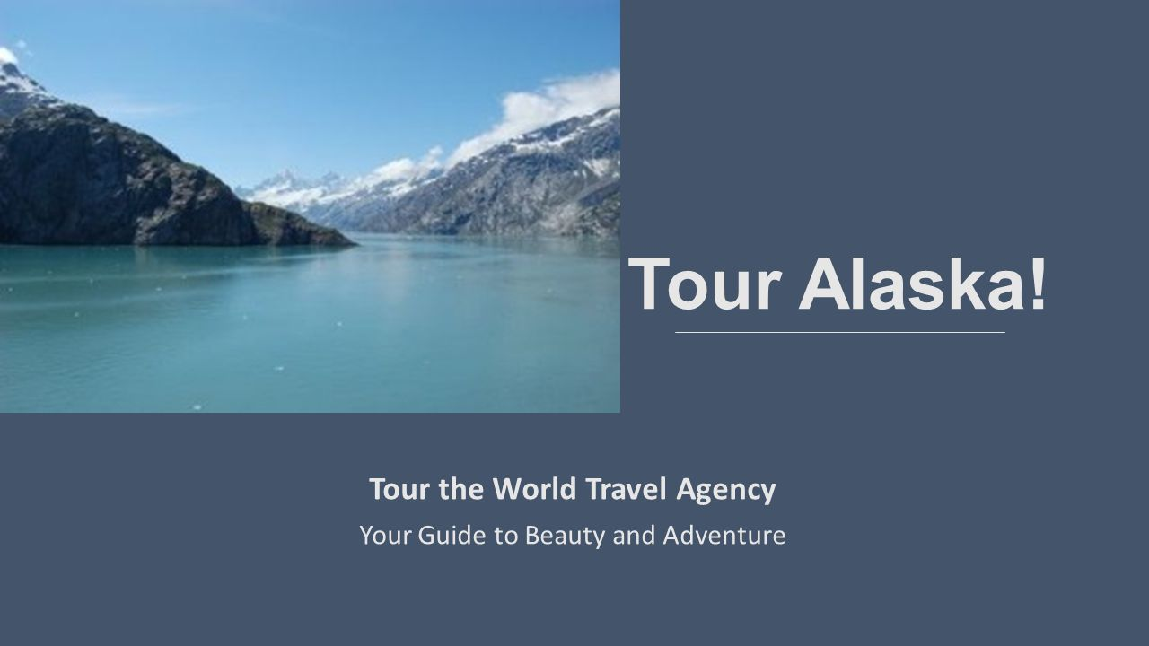Tour Alaska! Tour the World Travel Agency Your Guide to Beauty and Adventure
