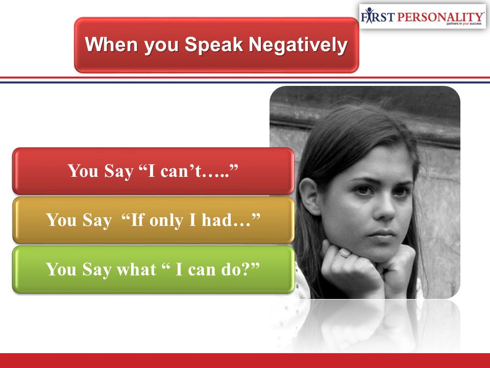 "When you Speak Negatively You Say ""I can't…..""You Say ""If only I had…"" You Say what "" I can do?"""