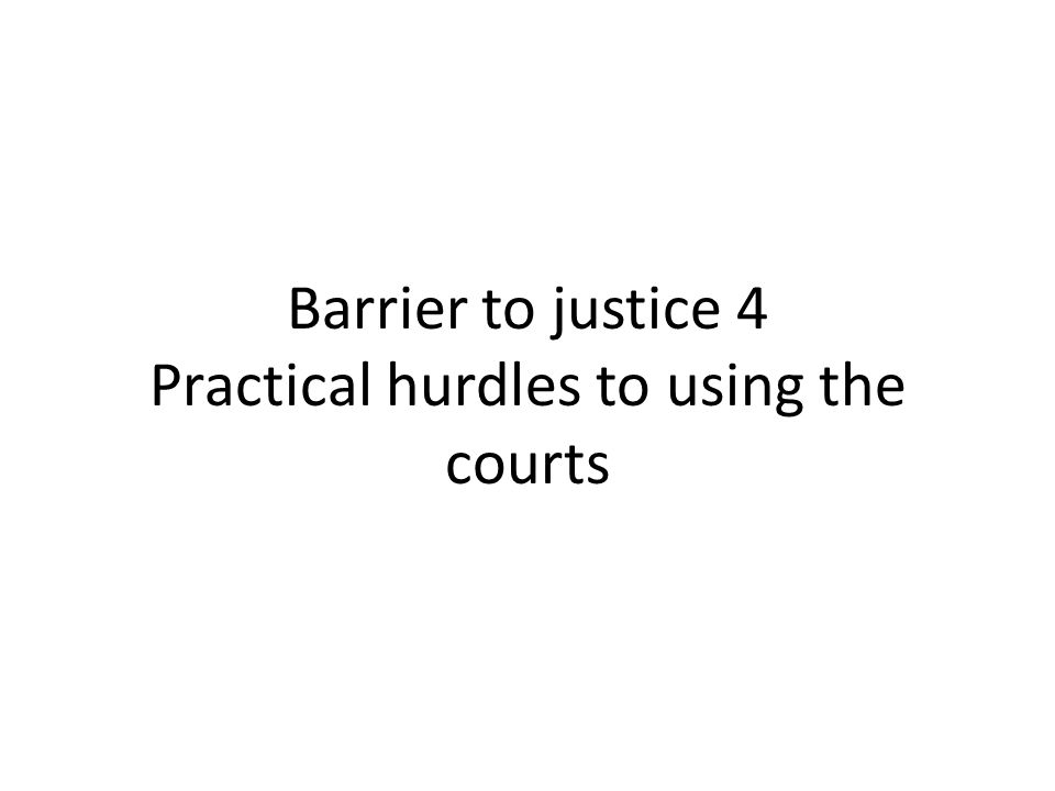 Barrier to justice 4 Practical hurdles to using the courts
