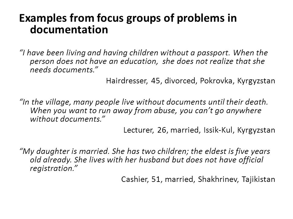 "Examples from focus groups of problems in documentation ""I have been living and having children without a passport. When the person does not have an e"