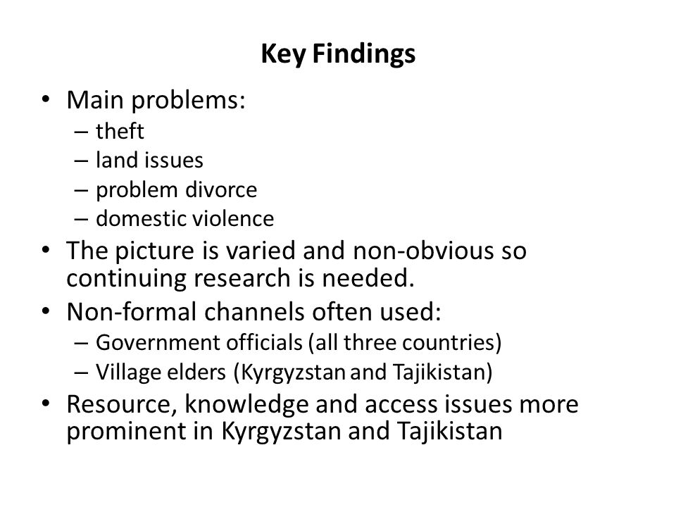 Key Findings Main problems: – theft – land issues – problem divorce – domestic violence The picture is varied and non-obvious so continuing research i