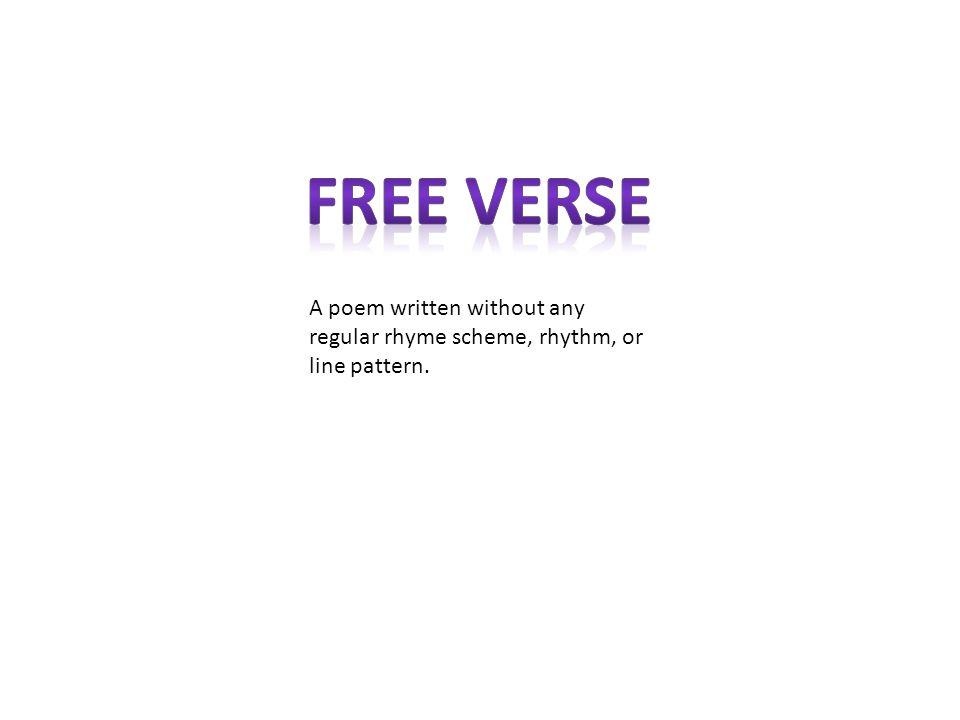A poem written without any regular rhyme scheme, rhythm, or line pattern.