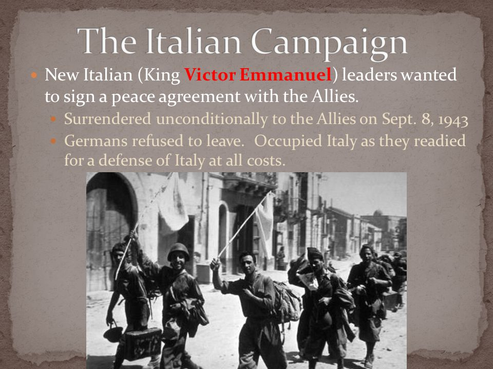 New Italian (King Victor Emmanuel) leaders wanted to sign a peace agreement with the Allies.