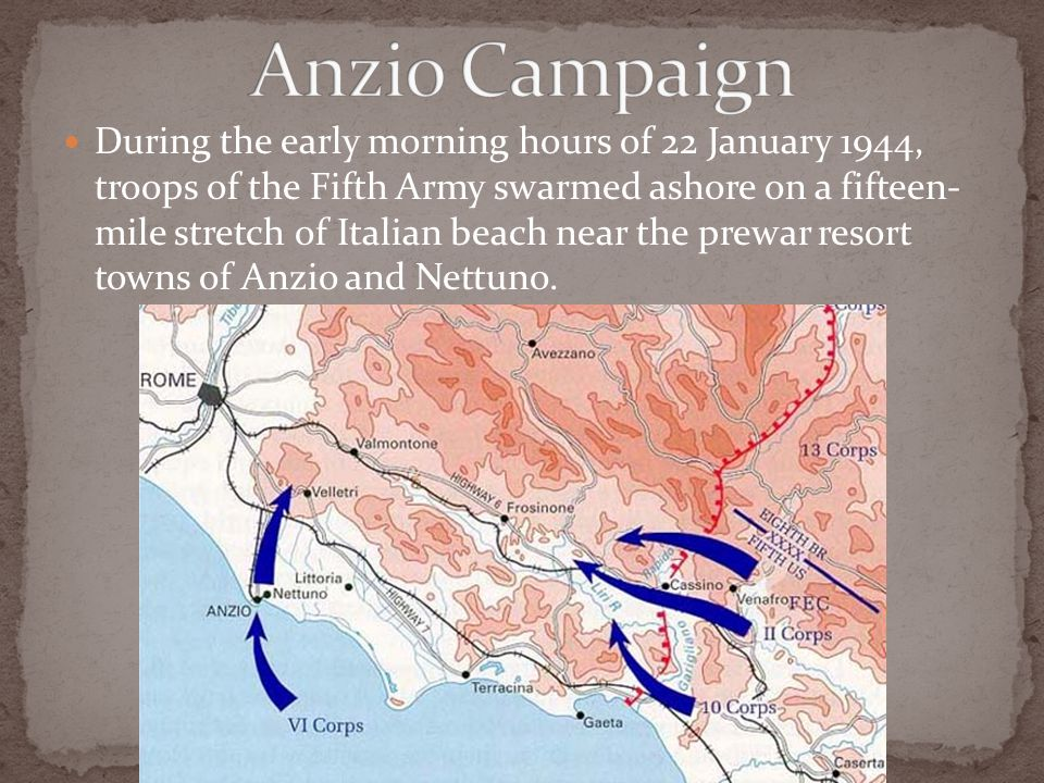 During the early morning hours of 22 January 1944, troops of the Fifth Army swarmed ashore on a fifteen- mile stretch of Italian beach near the prewar resort towns of Anzio and Nettuno.