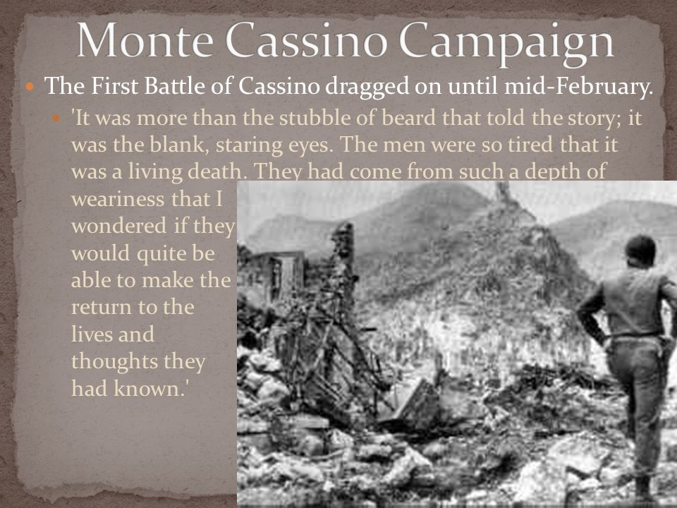 The First Battle of Cassino dragged on until mid-February.