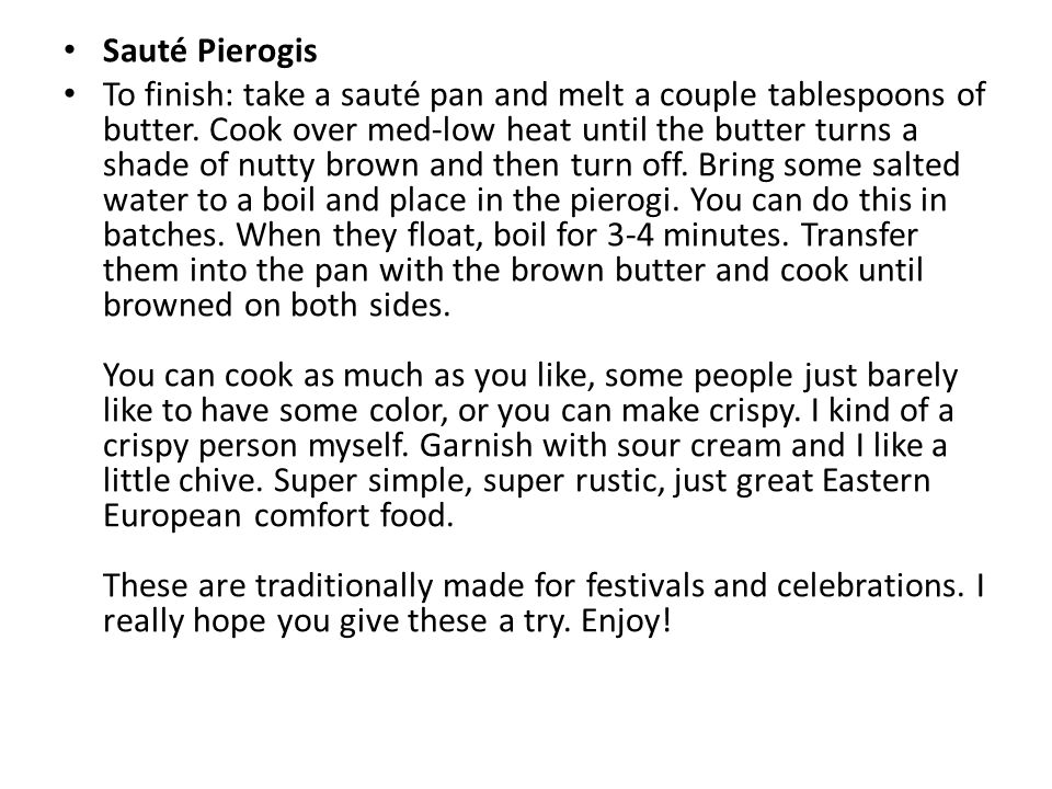 Sauté Pierogis To finish: take a sauté pan and melt a couple tablespoons of butter.