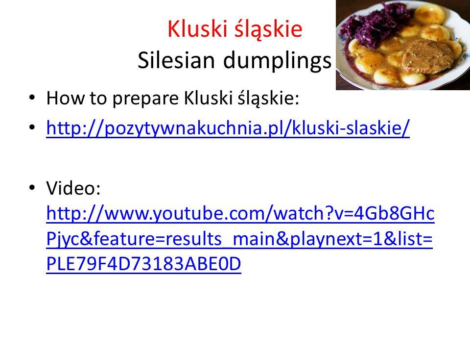 Kluski śląskie Silesian dumplings How to prepare Kluski śląskie: http://pozytywnakuchnia.pl/kluski-slaskie/ Video: http://www.youtube.com/watch v=4Gb8GHc Pjyc&feature=results_main&playnext=1&list= PLE79F4D73183ABE0D http://www.youtube.com/watch v=4Gb8GHc Pjyc&feature=results_main&playnext=1&list= PLE79F4D73183ABE0D