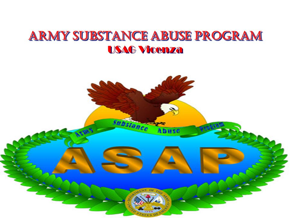 ARMY SUBSTANCE ABUSE PROGRAM ARMY SUBSTANCE ABUSE PROGRAM USAG Vicenza