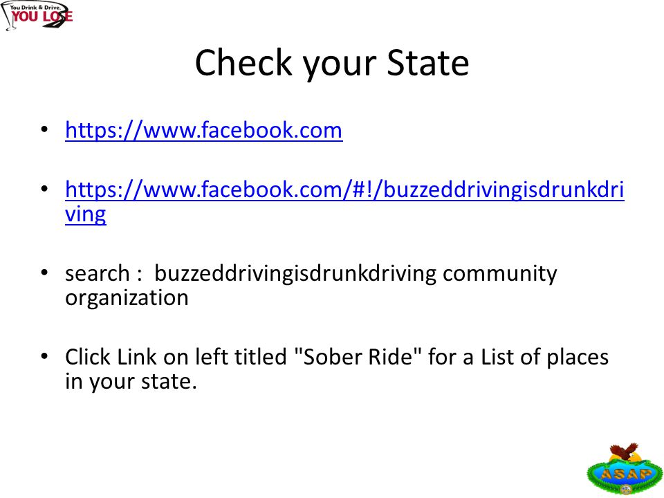 Check your State https://www.facebook.com https://www.facebook.com/#!/buzzeddrivingisdrunkdri ving https://www.facebook.com/#!/buzzeddrivingisdrunkdri ving search : buzzeddrivingisdrunkdriving community organization Click Link on left titled Sober Ride for a List of places in your state.