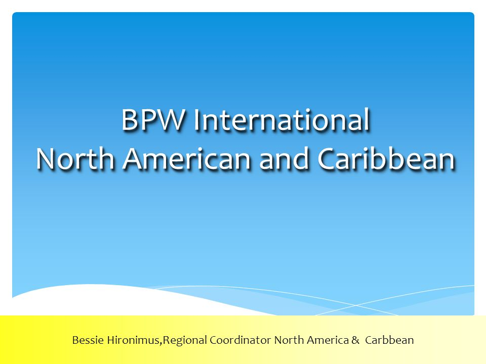 BPW International North American and Caribbean Bessie Hironimus,Regional Coordinator North America & Carbbean