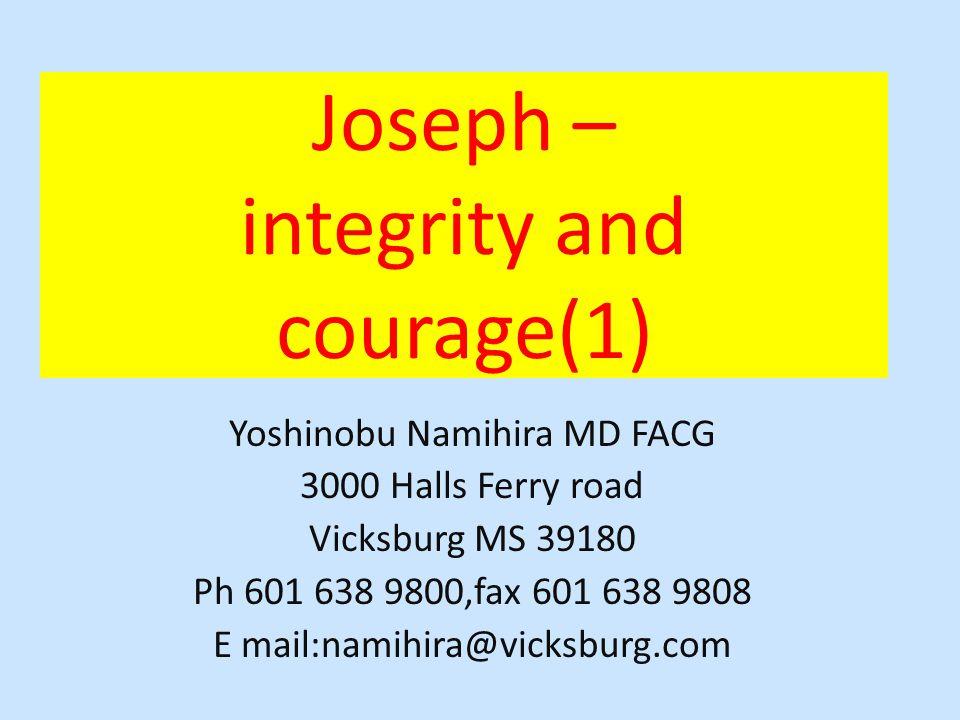 Joseph – integrity and courage(1) Yoshinobu Namihira MD FACG 3000 Halls Ferry road Vicksburg MS 39180 Ph 601 638 9800,fax 601 638 9808 E mail:namihira@vicksburg.com