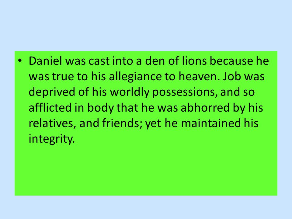 Daniel was cast into a den of lions because he was true to his allegiance to heaven.