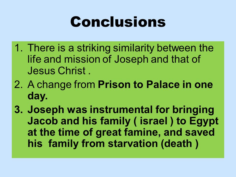 Conclusions 1.There is a striking similarity between the life and mission of Joseph and that of Jesus Christ.