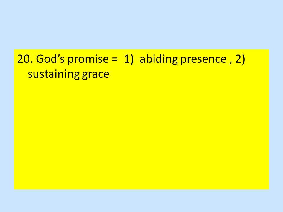 20. God's promise = 1) abiding presence, 2) sustaining grace