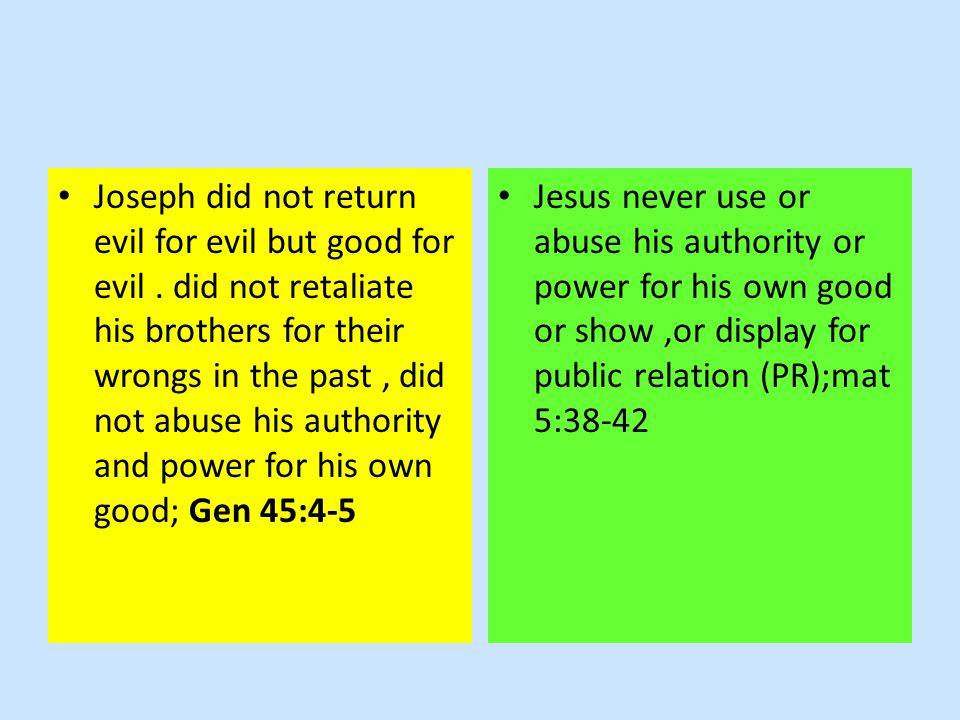 Joseph did not return evil for evil but good for evil.