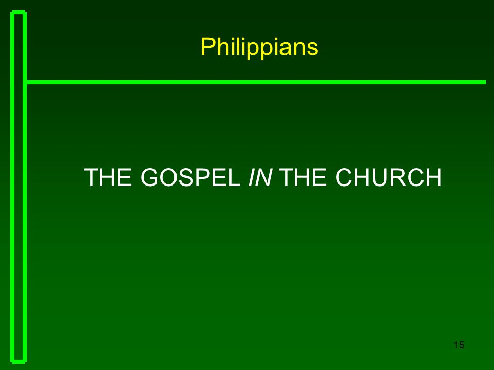 15 Philippians THE GOSPEL IN THE CHURCH