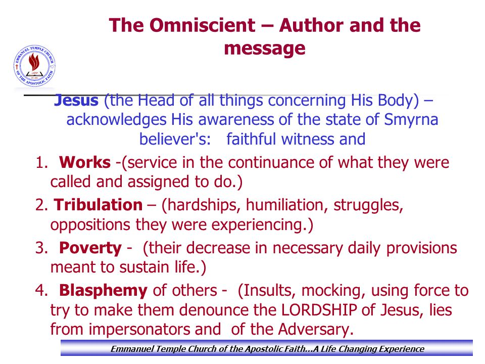 The Omniscient – Author and the message Jesus (the Head of all things concerning His Body) – acknowledges His awareness of the state of Smyrna believe