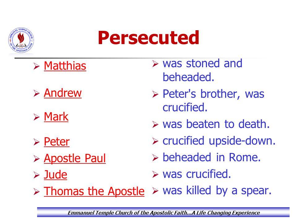  Matthias Matthias  Andrew Andrew  Mark Mark  Peter Peter  Apostle Paul Apostle Paul  Jude Jude  Thomas the Apostle Thomas the Apostle  was stoned and beheaded.