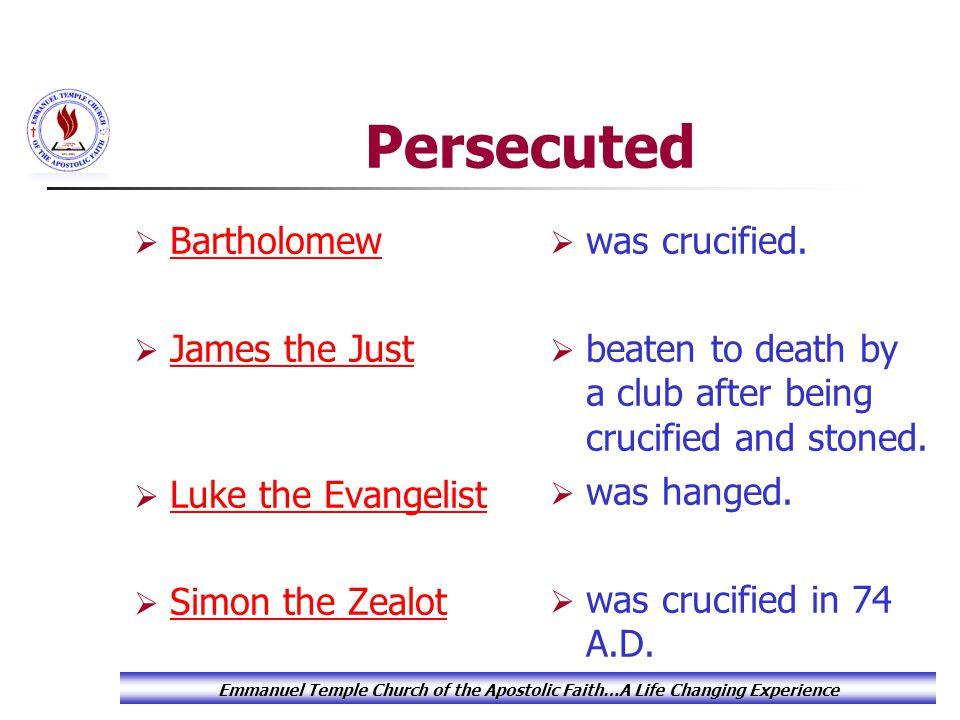  Bartholomew Bartholomew  James the Just James the Just  Luke the Evangelist Luke the Evangelist  Simon the Zealot Simon the Zealot  was crucified.