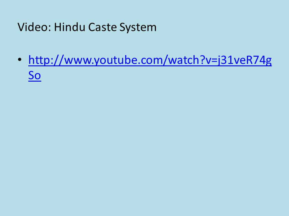 Video: Hindu Caste System http://www.youtube.com/watch?v=j31veR74g So http://www.youtube.com/watch?v=j31veR74g So