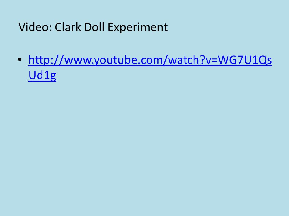 Video: Clark Doll Experiment http://www.youtube.com/watch?v=WG7U1Qs Ud1g http://www.youtube.com/watch?v=WG7U1Qs Ud1g