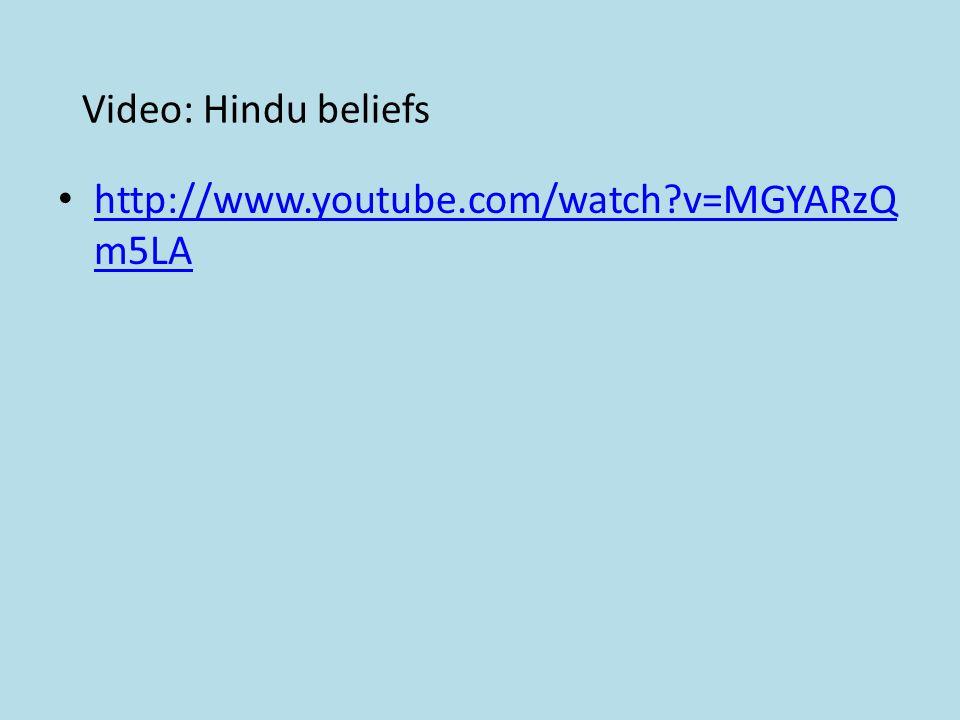 Video: Hindu beliefs http://www.youtube.com/watch v=MGYARzQ m5LA http://www.youtube.com/watch v=MGYARzQ m5LA