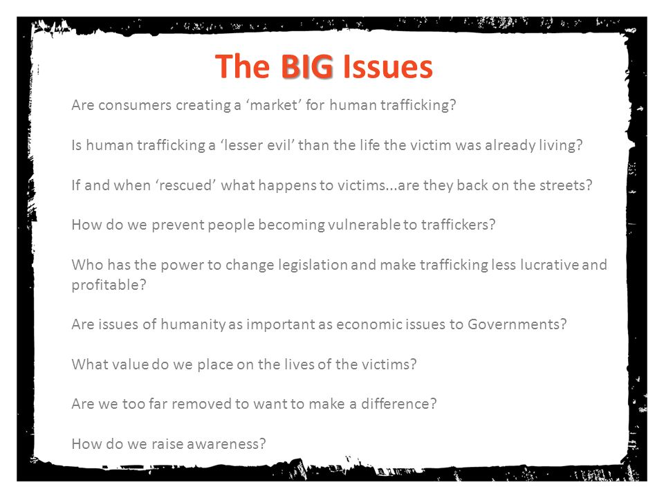 do BIG The BIG Issues Are consumers creating a 'market' for human trafficking.