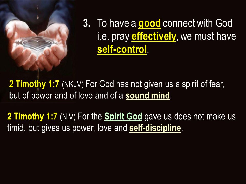 3. To have a good connect with God i.e. pray effectively, we must have self-control.