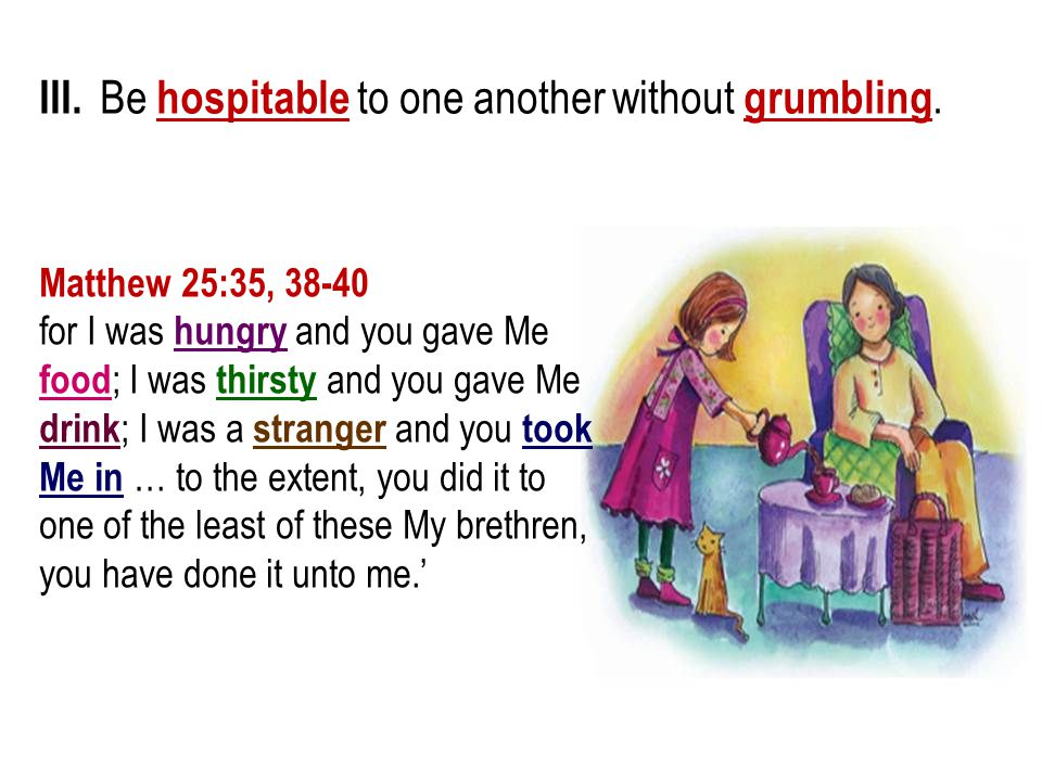 III. Be hospitable to one another without grumbling.