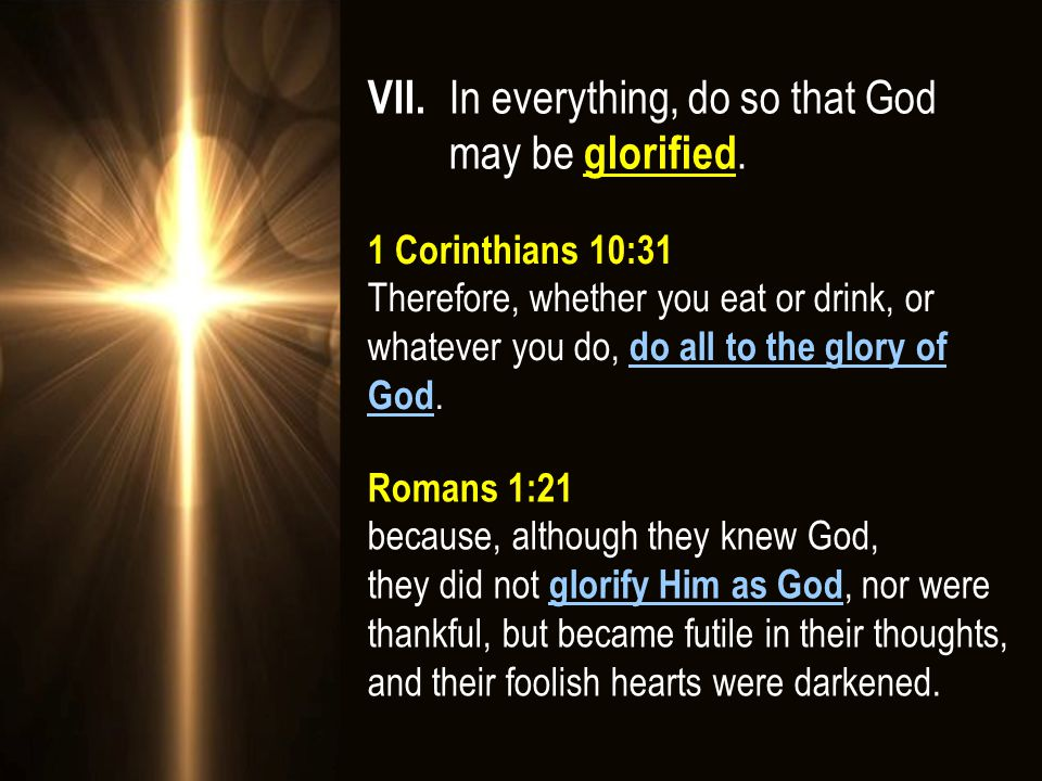 VII. In everything, do so that God may be glorified.