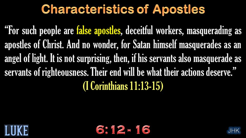 For such people are false apostles, deceitful workers, masquerading as apostles of Christ.