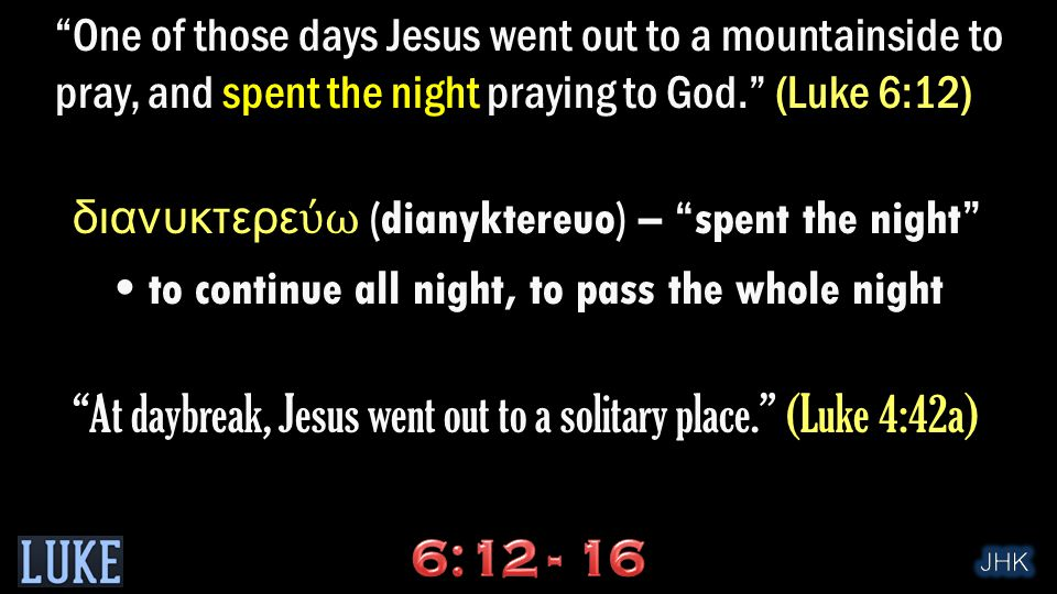"""""""One of those days Jesus went out to a mountainside to pray, and spent the night praying to God."""" (Luke 6:12) διανυκτερε ύ ω (dianyktereuo) – """"spent t"""