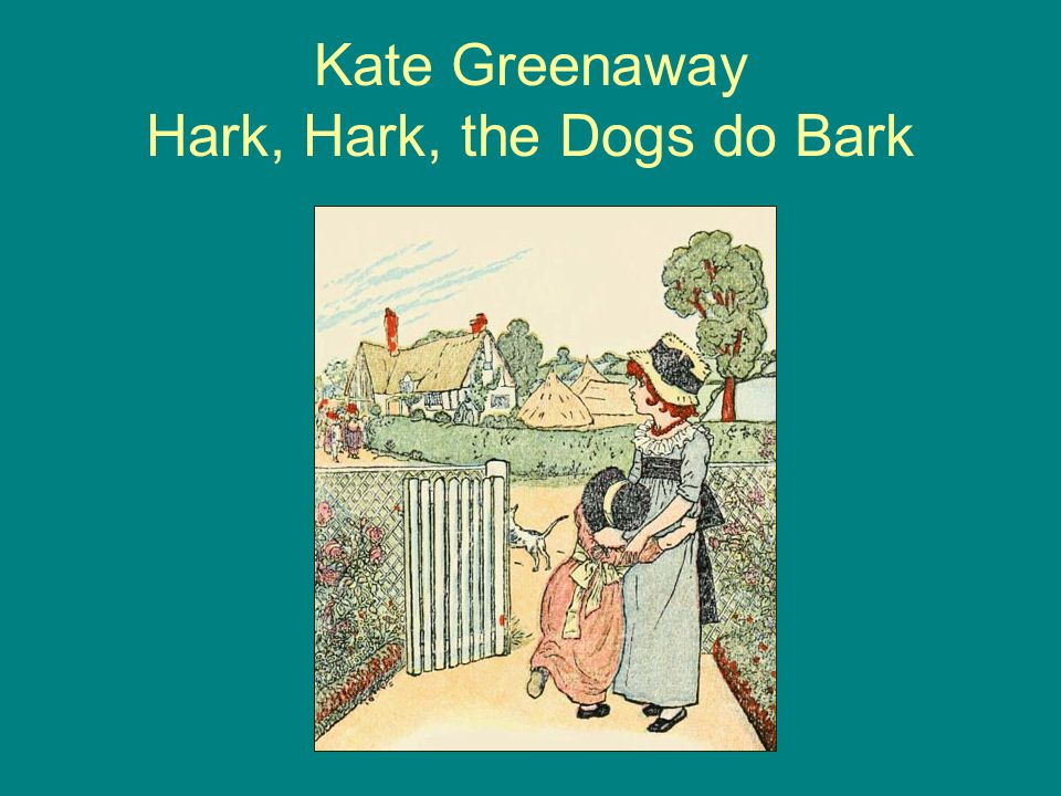 Kate Greenaway Hark, Hark, the Dogs do Bark
