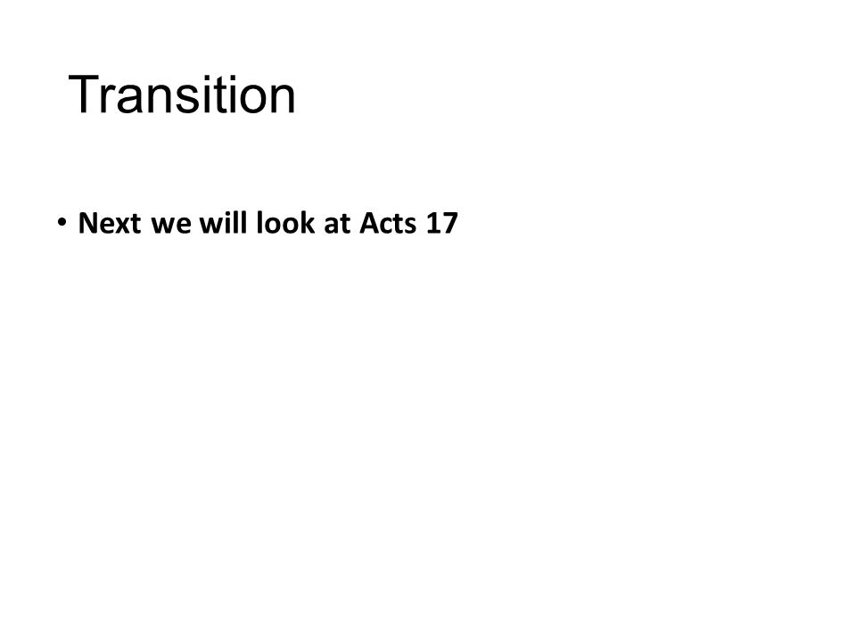 Transition Next we will look at Acts 17
