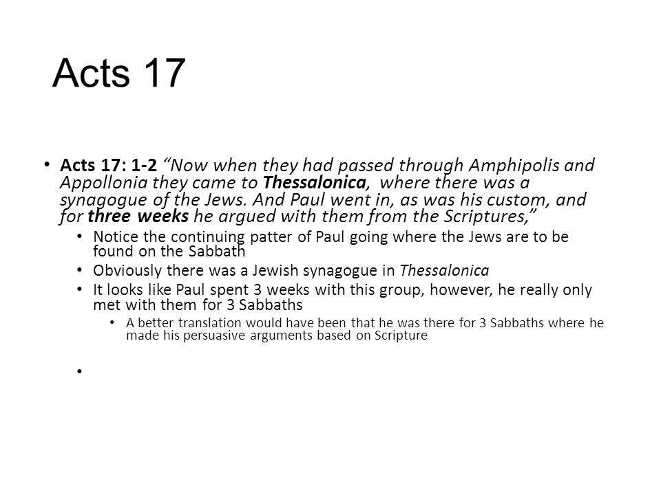 Acts 17 Acts 17: 1-2 Now when they had passed through Amphipolis and Appollonia they came to Thessalonica, where there was a synagogue of the Jews.