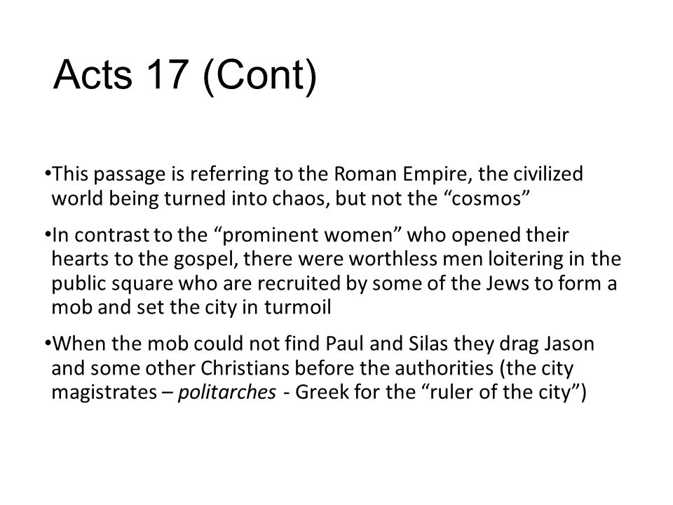 """Acts 17 (Cont) This passage is referring to the Roman Empire, the civilized world being turned into chaos, but not the """"cosmos"""" In contrast to the """"pr"""