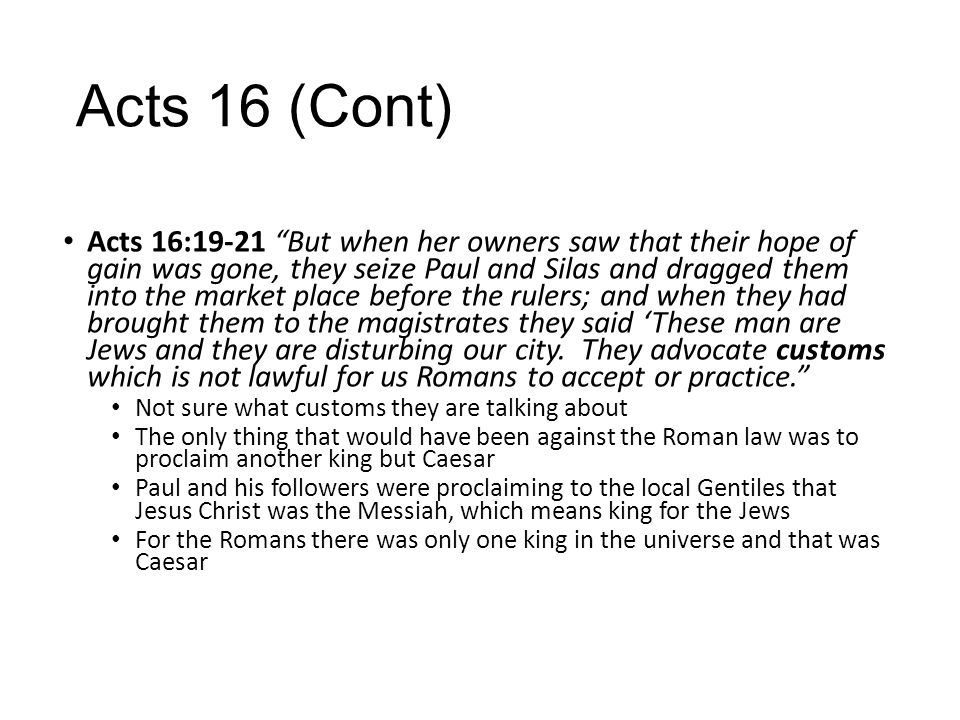 """Acts 16 (Cont) Acts 16:19-21 """"But when her owners saw that their hope of gain was gone, they seize Paul and Silas and dragged them into the market pla"""