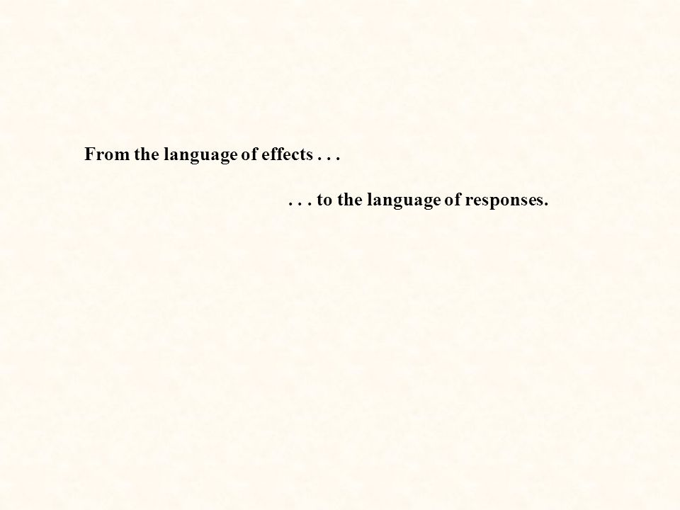 From the language of effects...... to the language of responses.