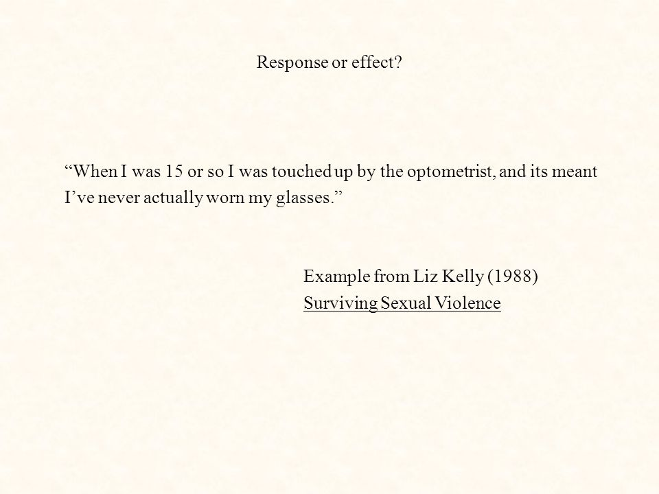 """Response or effect? """"When I was 15 or so I was touched up by the optometrist, and its meant I've never actually worn my glasses."""" Example from Liz Kel"""