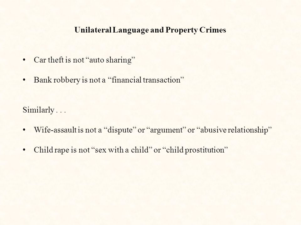 """Unilateral Language and Property Crimes Car theft is not """"auto sharing"""" Bank robbery is not a """"financial transaction"""" Similarly... Wife-assault is not"""
