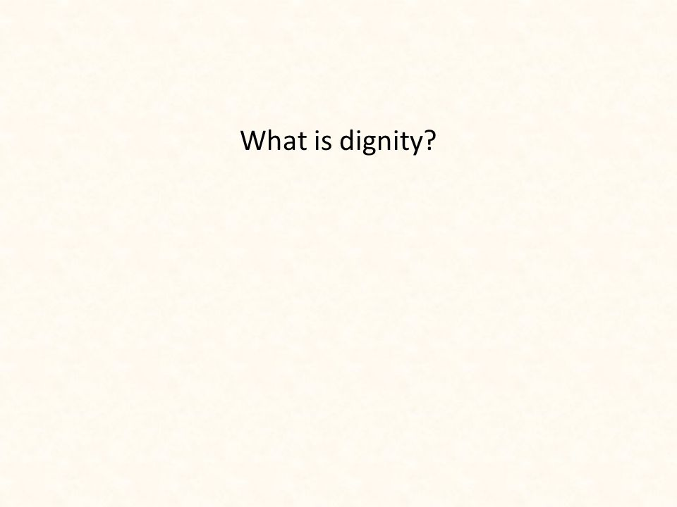 What is dignity?