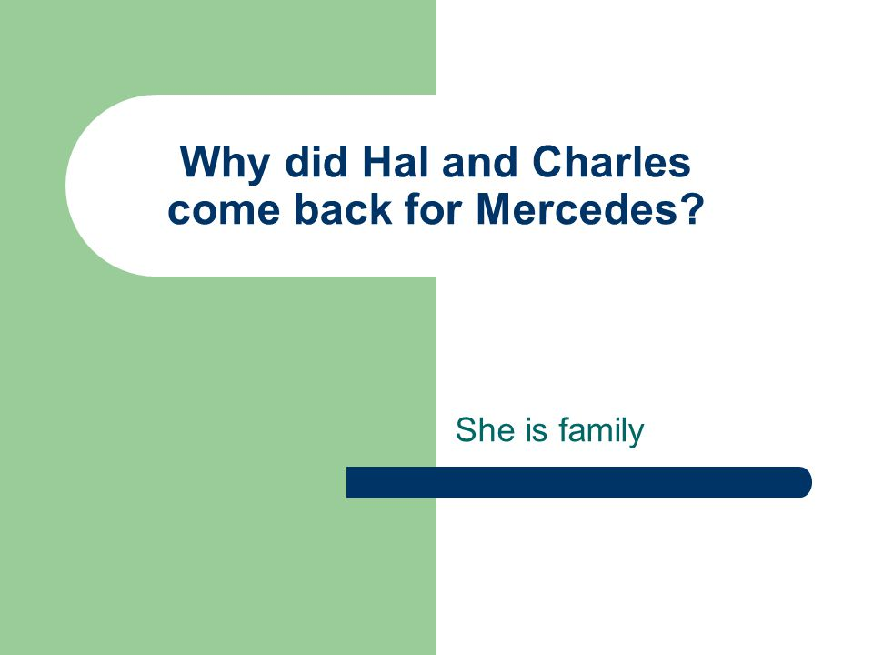 Why did Hal and Charles come back for Mercedes? She is family
