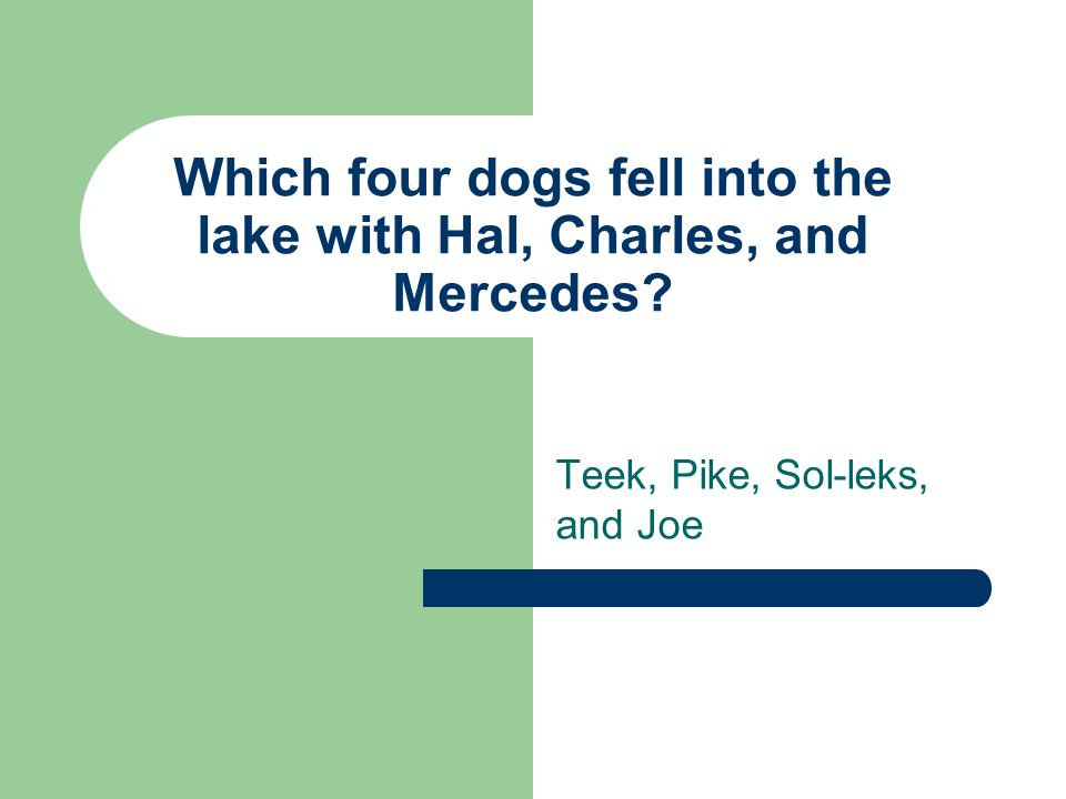 Which four dogs fell into the lake with Hal, Charles, and Mercedes? Teek, Pike, Sol-leks, and Joe