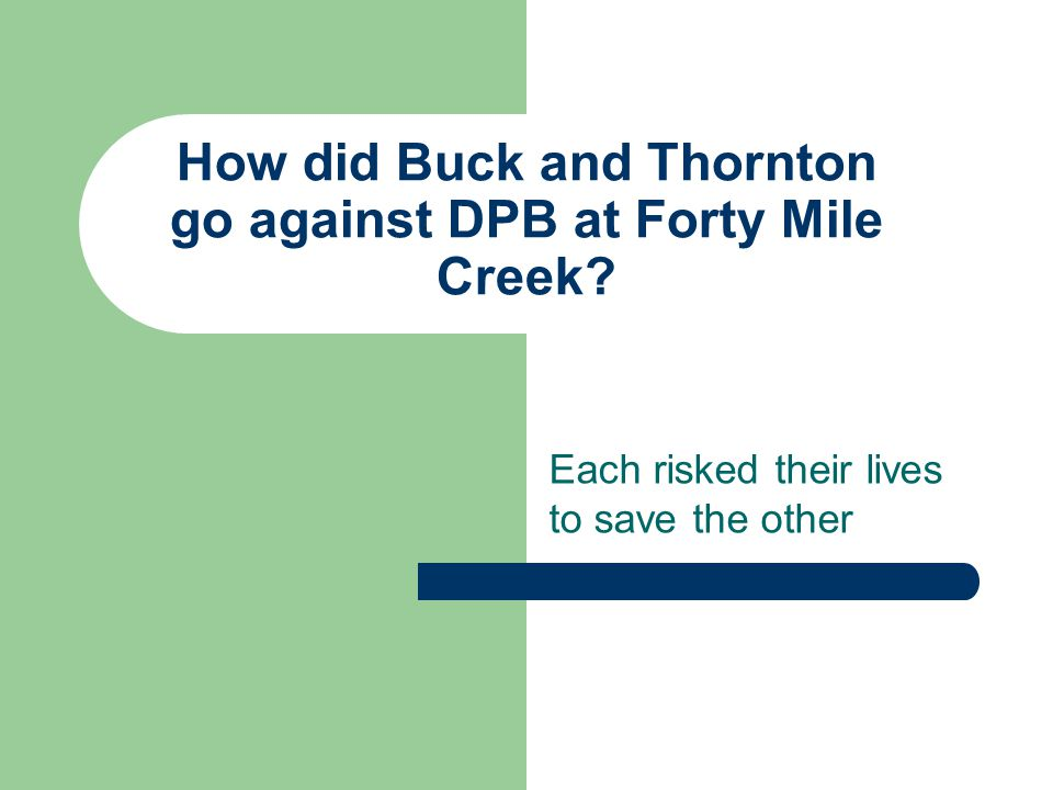 How did Buck and Thornton go against DPB at Forty Mile Creek.