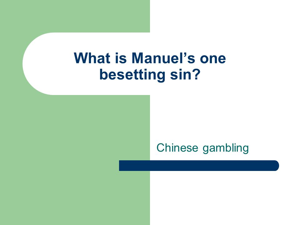 What is Manuel's one besetting sin? Chinese gambling